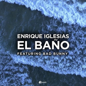 ENRIQUE IGLESIAS TRIUNFA CON SU NUEVO SINGLE ''EL BAÑO'' FEAT BAD BUNNY (+Video)
