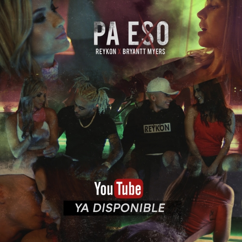 REYKON LANZA NUEVO SENCILLO Y VIDEO ''PA' ESO'' Feat. BRYANT MYERS (+Video)
